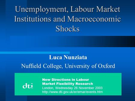 Unemployment, Labour Market Institutions and Macroeconomic Shocks Luca Nunziata Nuffield College, University of Oxford New Directions in Labour Market.