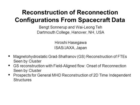 Reconstruction of Reconnection Configurations From Spacecraft Data Bengt Sonnerup and Wai-Leong Teh Dartmouth College, Hanover, NH, USA Hiroshi Hasegawa.
