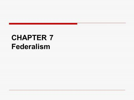 CHAPTER 7 Federalism. What is federalism?  A system of government under which the constitutional authority to make laws and raise revenue is divided.