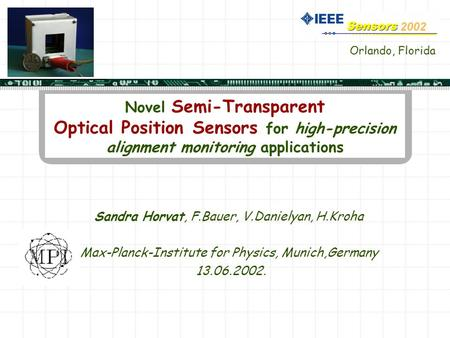 Novel Semi-Transparent Optical Position Sensors for high-precision alignment monitoring applications Sandra Horvat, F.Bauer, V.Danielyan, H.Kroha Max-Planck-Institute.