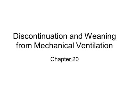 Discontinuation and Weaning from Mechanical Ventilation