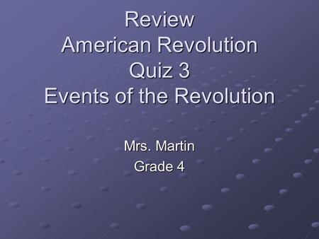 Review American Revolution Quiz 3 Events of the Revolution Mrs. Martin Grade 4.