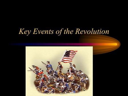 key events leading to revolutionary war There were many causes of the american revolution, some noble and some not so noble here's a look at all of them.