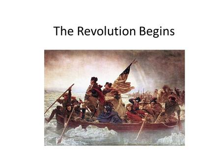 The Revolution Begins. Paul Revere's Ride On April 18, 1775, 700 British soldiers began marching from Boston to Concord, MA. They are coming to destroy.