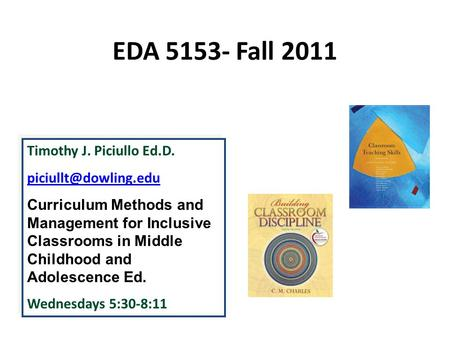 EDA 5153- Fall 2011 Timothy J. Piciullo Ed.D. Curriculum Methods and Management for Inclusive Classrooms in Middle Childhood and Adolescence.