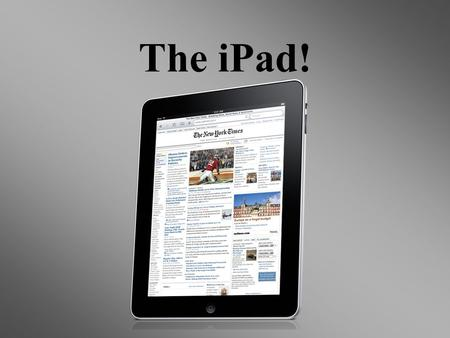 The iPad!. Messagepad Apples first venture through the tablet device format was the messagepad. 17 years later apple tried again and got the iPad.