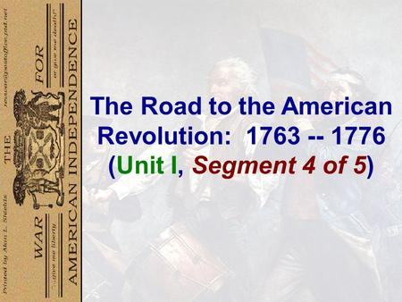 The Road to the American Revolution: 1763 -- 1776 (Unit I, Segment 4 of 5)