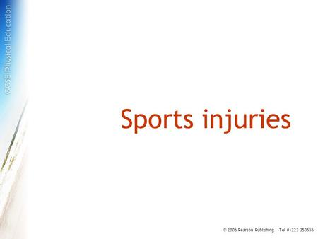 Sports injuries © 2006 Pearson Publishing Tel 01223 350555.