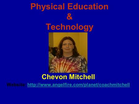 Physical Education & Technology Chevon Mitchell Website: