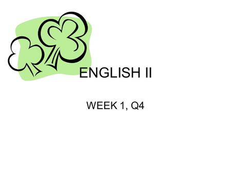 ENGLISH II WEEK 1, Q4. TUESDAY, 3/17 The luck of the Irish be with you! OBJECTIVES: DOL—Point of View Review SIX PATTERNS OF ORGANIZATION –FINISH ACTIVITIES.