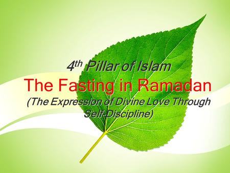 4 th Pillar of Islam The Fasting in Ramadan (The Expression of Divine Love Through Self-Discipline) 4 th Pillar of Islam The Fasting in Ramadan (The Expression.