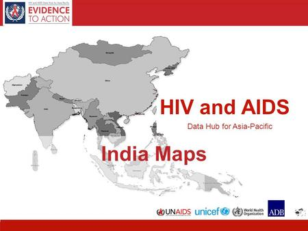HIV and AIDS Data Hub for Asia-Pacific 11 HIV and AIDS Data Hub for Asia-Pacific India Maps.