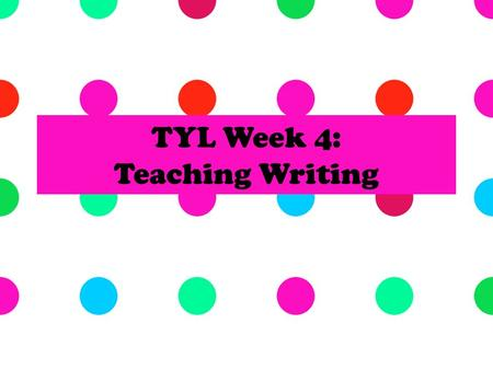 TYL Week 4: Teaching Writing