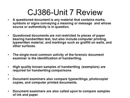 CJ386-Unit 7 Review A questioned document is any material that contains marks, symbols or signs conveying a meaning or message and whose source or authenticity.