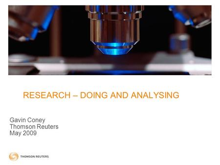 RESEARCH – DOING AND ANALYSING Gavin Coney Thomson Reuters May 2009.