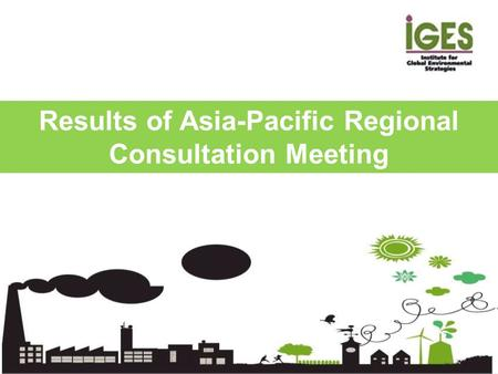 Results of Asia-Pacific Regional Consultation Meeting.