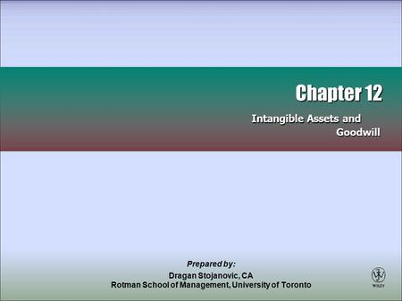 Prepared by: Dragan Stojanovic, CA Rotman School of Management, University of Toronto Chapter 12 Intangible Assets and Goodwill Chapter 12 Intangible Assets.