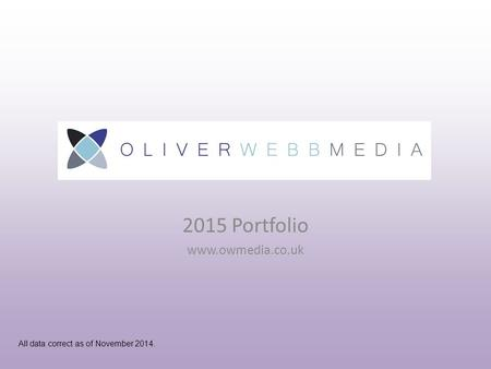 2015 Portfolio www.owmedia.co.uk All data correct as <strong>of</strong> November 2014.