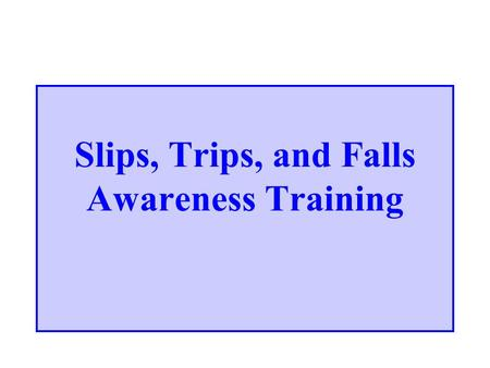 Slips, Trips, and Falls Awareness Training. Introduction  Slips, trips and falls are the leading cause of work related injuries and fatalities  Approximately.