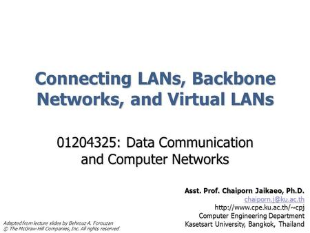 Connecting LANs, Backbone Networks, and Virtual LANs 01204325: Data Communication and Computer Networks Asst. Prof. Chaiporn Jaikaeo, Ph.D.