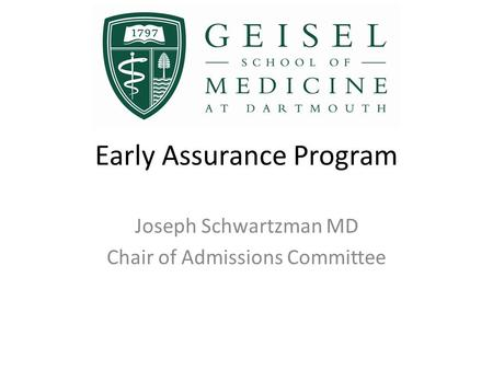 Early Assurance Program Joseph Schwartzman MD Chair of Admissions Committee.