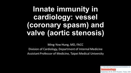 Innate immunity in cardiology: vessel (coronary spasm) and valve (aortic stenosis) Ming-Yow Hung, MD, FACC Division of Cardiology, Department of Internal.