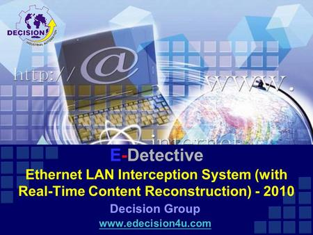 E-Detective Ethernet LAN Interception System (with Real-Time Content Reconstruction) - 2010 Decision Group www.edecision4u.com.