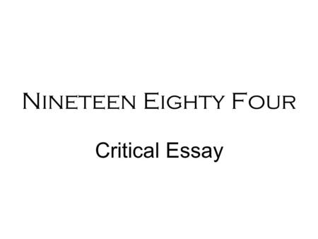 Nineteen Eighty Four Critical Essay. SECTION B - PROSE Answers to questions on prose fiction should address relevantly the central concern(s) / theme(s)