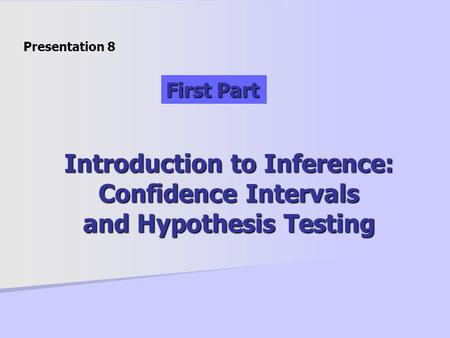 Introduction to Inference: Confidence Intervals and Hypothesis Testing Presentation 8 First Part.