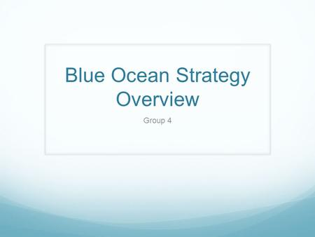 Blue Ocean Strategy Overview Group 4. Outline What are Blue Oceans? Internal Factors External Factors Strategies Implementation and Sustainability.