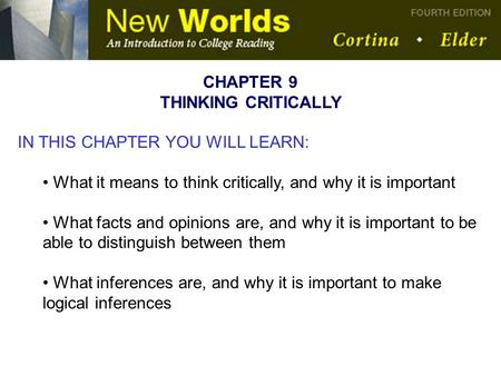 CHAPTER 9 THINKING CRITICALLY IN THIS CHAPTER YOU WILL LEARN: What it means to think critically, and why it is important What facts and opinions are, and.