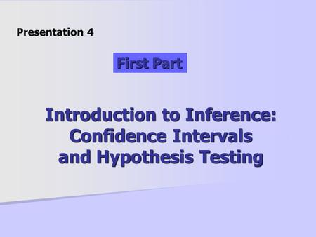 Introduction to Inference: Confidence Intervals and Hypothesis Testing Presentation 4 First Part.