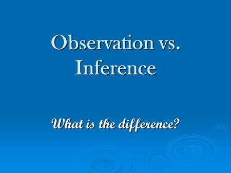 Observation vs. Inference What is the difference?.