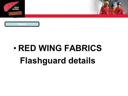RED WING FABRICS Flashguard details Fabrics. All Red Wing fabrics are specifically made to meet the demands of the upstream oil and gas industry. Using.