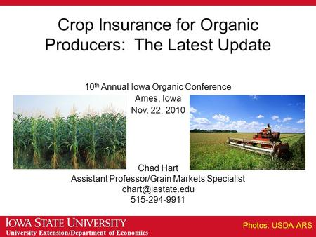 University Extension/Department of Economics Crop Insurance for Organic Producers: The Latest Update 10 th Annual Iowa Organic Conference Ames, Iowa Nov.