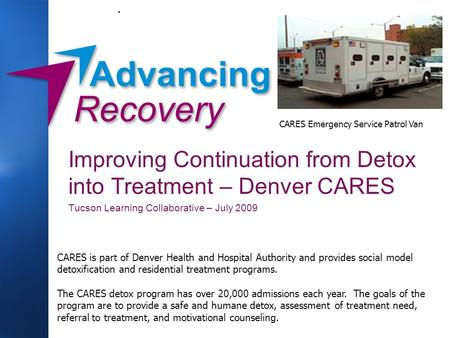 . CARES is part of Denver Health and Hospital Authority and provides social model detoxification and residential treatment programs. The CARES detox program.
