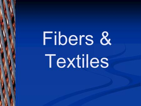 Fibers & Textiles Fiber - the smallest indivisible unit of a textile.