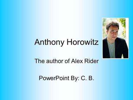 The author of Alex Rider PowerPoint By: C. B.