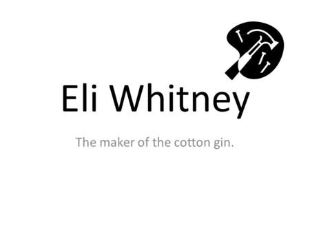 Eli Whitney The maker of the cotton gin.. Petition of Eli Whitney requesting the renewal of his patent on the cotton gin.