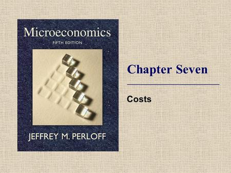 Chapter Seven Costs. © 2009 Pearson Addison-Wesley. All rights reserved. 7-2 Topics  Measuring Costs.  Short-Run Costs.  Long-Run Costs.  Lower Costs.