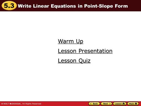 5.3 Warm Up Warm Up Lesson Quiz Lesson Quiz Lesson Presentation Lesson Presentation Write Linear Equations in Point-Slope Form.