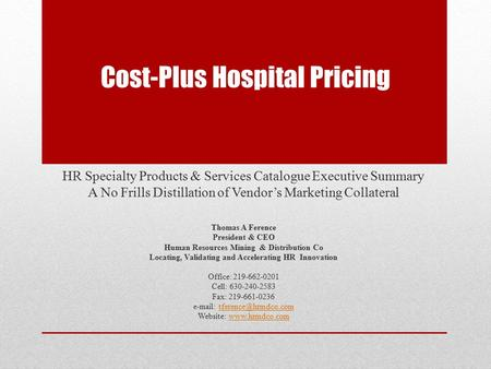 Cost-Plus Hospital Pricing HR Specialty Products & Services Catalogue Executive Summary A No Frills Distillation of Vendor's Marketing Collateral Thomas.