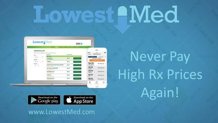 Never Pay High Rx Prices Again! www.LowestMed.com.