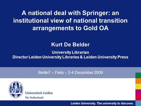 Leiden University. The university to discover. A national deal with Springer: an institutional view of national transition arrangements to Gold OA Kurt.