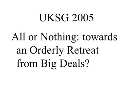 UKSG 2005 All or Nothing: towards an Orderly Retreat from Big Deals?