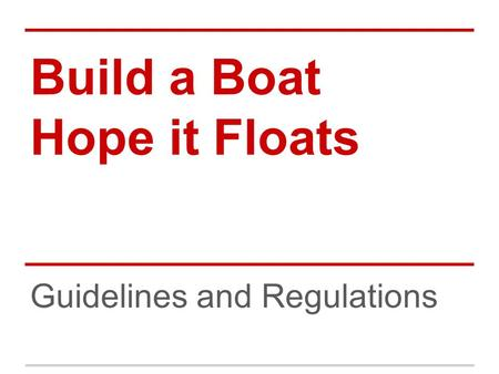 Build a Boat Hope it Floats Guidelines and Regulations.