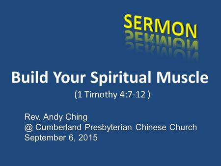 Rev. Andy Cumberland Presbyterian Chinese Church September 6, 2015 Build Your Spiritual Muscle (1 Timothy 4:7-12 )
