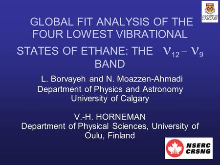 GLOBAL FIT ANALYSIS OF THE FOUR LOWEST VIBRATIONAL STATES OF ETHANE: THE 12  9 BAND L. Borvayeh and N. Moazzen-Ahmadi Department of Physics and Astronomy.