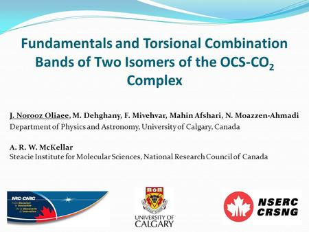 Fundamentals and Torsional Combination Bands of Two Isomers of the OCS-CO 2 Complex J. Norooz Oliaee, M. Dehghany, F. Mivehvar, Mahin Afshari, N. Moazzen-Ahmadi.