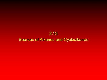 2.13 Sources of Alkanes and Cycloalkanes. Crude oil.